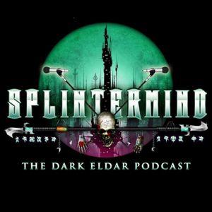 Splintermind the Dark Eldar Podcast Episode 19: Shedding Darklight on the Greater Good
