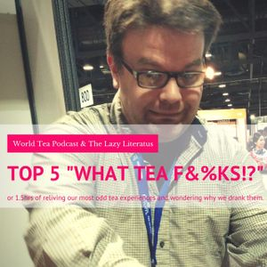 "TOP 5 ""WHAT TEA F&%KS!?"""