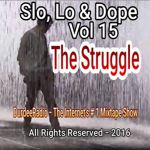 "Slo, Lo & Dope Vol 15  ""The Struggle"""