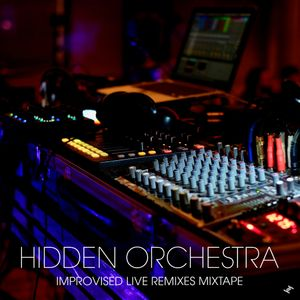Hidden Orchestra - Improvised Live Remixes Mixtape