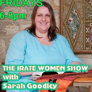 THE IRATE WOMENS SHOW, WITH SARAH GOODLEY AND GUEST MARK WINDOWS 11.07.2014