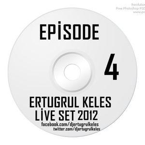 Ertugrul Keles - Episode 4 - Live Set - 2012