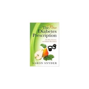 The NEW Diabetes and Weight-Loss Prescription with Aaron D. Snyder
