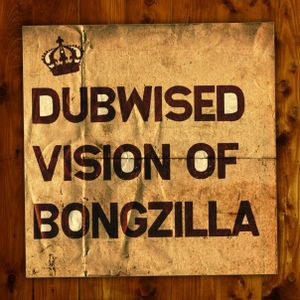 DUBWISED VISION OF BONGZILLA