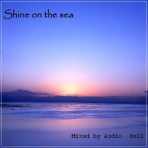 Shine on the sea mixed by Audio::Bull