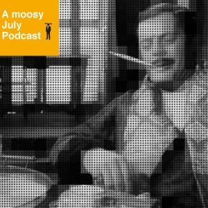 mr. moose - A moosy July Podcast