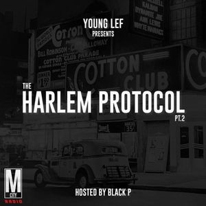 Dj Young LeF : The Harlem Protocol pt 2 hosted by Black P by