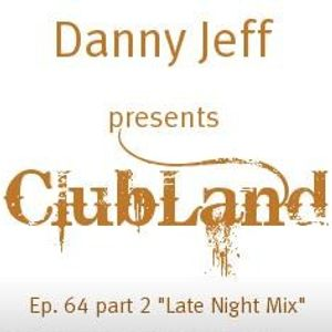 """Danny Jeff presents ClubLand episode 64 part 2 """"Late Night Mix"""""""