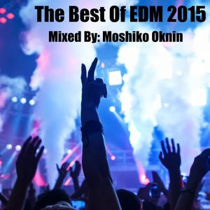 The Best Of EDM 2015 Mixed By: Moshiko Oknin