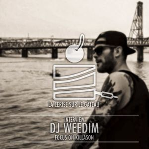 LA CERISE SUR LE GATEAU #29 // intw w/ DJ WEEDIM + focus on KILLASON