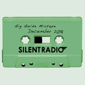 Silent Radio Gig Guide Mixtape 10/12/2018 - 31/12/2018