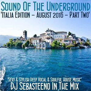 Sound Of The Underground - August 2016 Part TWO   'ITALIA EDITION'