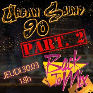 Back To Mix (Urban 90) part.2 [French program and comments] 2017.03.30