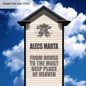 Alecs Marta - From House To The Most Deep Place Of Heaven
