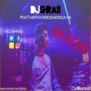 "@DJSHRAII -  "" THE LAUNCH "" (Vol.1)     #InTheMixWednesdays"