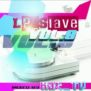 LP_Slave Vol.8 (Part 1) Mixed by Kat_TD