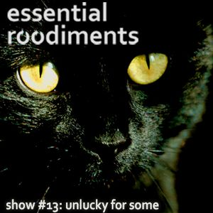 Essential Roodiments #13 - Unlucky for Some - 21 September