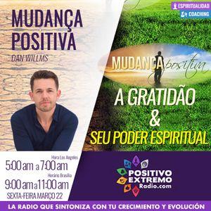 CAMBIO POSITIVO CON DAN WILLMS-03-22-19-A GRATIDAO & SEU PODER ESPIRITUAL