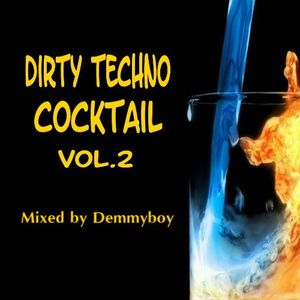 Dirty Techno Cocktail Vol.2 - Mixed by Demmyboy