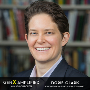 002: Dorie Clark on How to Stand Out and Build a Following