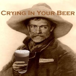 Crying In Your Beer
