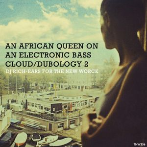 An African Queen on an Electronic Bass Cloud (Dubology02)