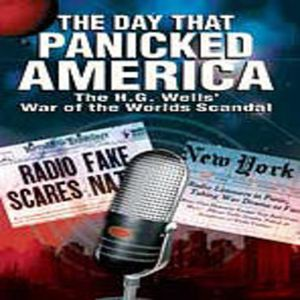The Day That Panicked America: The War of the Worlds Scandal
