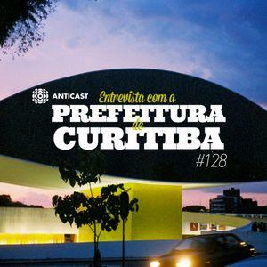 AntiCast 128 – Entrevista Com A Prefeitura De Curitiba