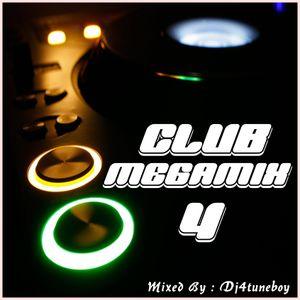CLUB MEGAMIX 4 (Mixed By : Dj4tuneboy)