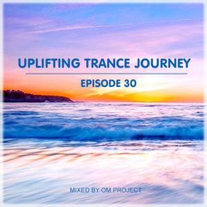OM Project - Uplifting Trance Journey #30