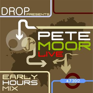 DROP Presents: Pete Moor Live:The Early Hours Mix