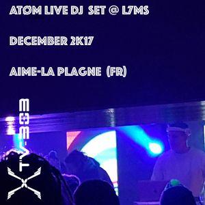 ATØM  Dj Set @ L7Ms / Aime-La Plagne [Dec 2K17] - Recorded & Edited by TV303.net