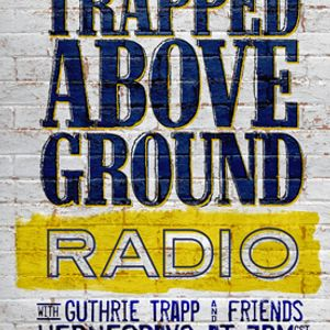Guthrie Trapp - Mike Bub & Larry Atamanuik: 22 Trapped Above Ground 2016/12/21