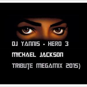 DJ YANNIS - HERO 3 (Michael Jackson Tribute MEGAMIX 2015)