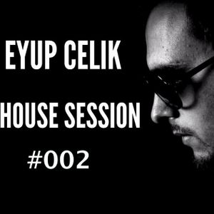 Eyup Celik - House Session #002