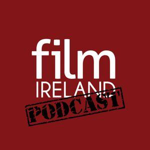 Film Ireland Podcast Episode 6