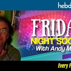 The Friday Night Social with Andy Macc (28/07/17)