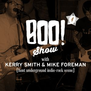 Boo! show. Nosing deep into the underground Kent indie rock scene with Kerry Smith & Mike Forman