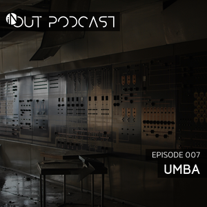 IN/OUT Podcast 007 - UMBA