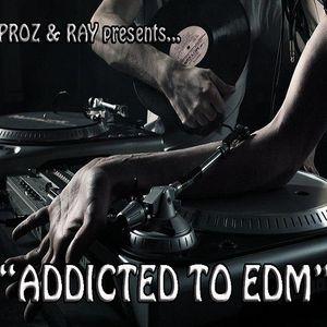 Proz & Ray presents ADDICTED TO EDM