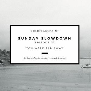 Sunday Slowdown - Episode Thirty-One