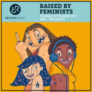 Raised By Feminists 27th June 2017