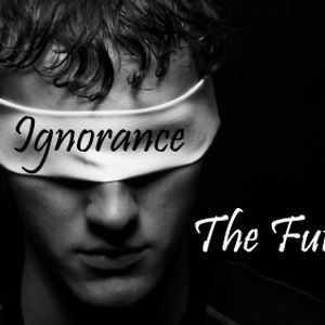 Ignorance Is The Future