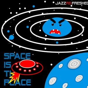 Space is the Place - jazz re:freshed Mix by Dj Adam Rock