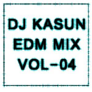 DJ Kasun-EDM Mix Vol 04