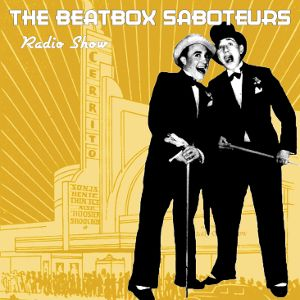 The Beatbox Saboteurs Show - 2018/07