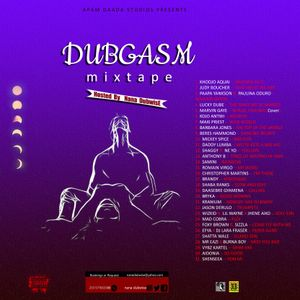 DUBGASM MIXTAPE Hosted By Nana Dubwise
