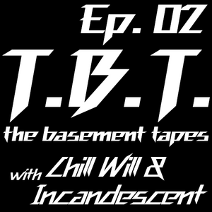 TBT: The Basement Tapes Ep2 Chill Will & Incandescent