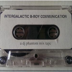 Intergalactic B-Boy Communication - A Dj Phantom Mixtape - Side A