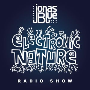 Jonas Blue - Electronic Nature Radio Show 001
